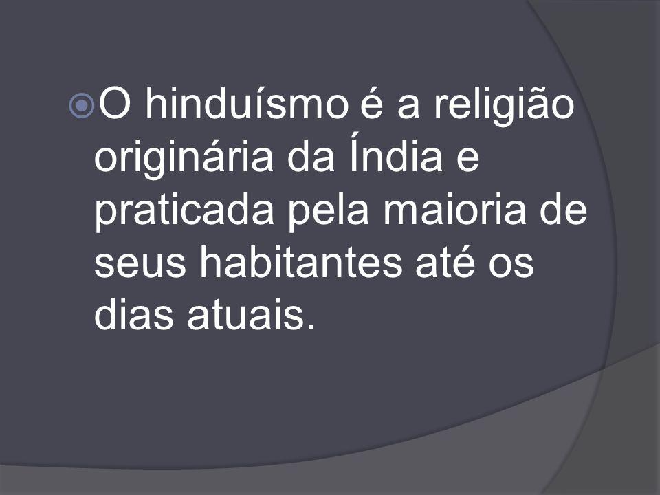O hinduísmo é a religião originária da Índia e praticada pela maioria de seus habitantes até os dias atuais.