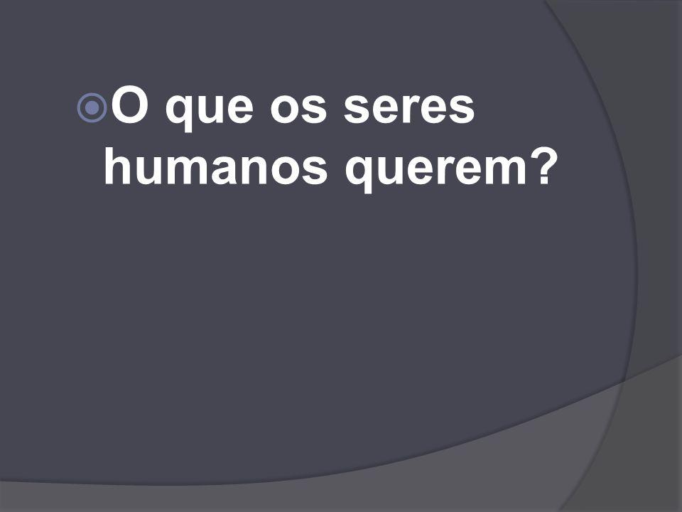 O que os seres humanos querem