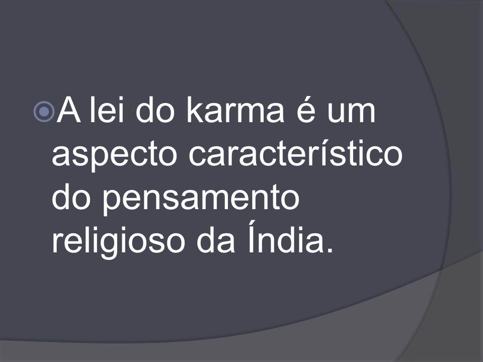 A lei do karma é um aspecto característico do pensamento religioso da Índia.
