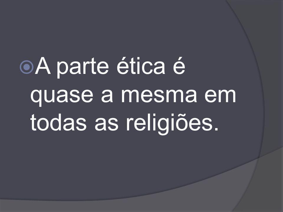A parte ética é quase a mesma em todas as religiões.