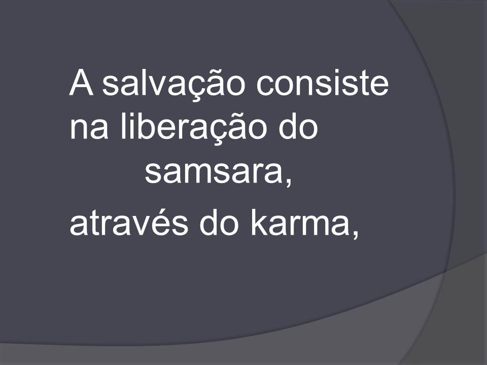 A salvação consiste na liberação do samsara,