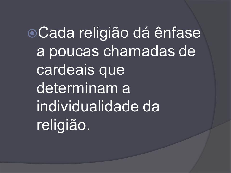 Cada religião dá ênfase a poucas chamadas de cardeais que determinam a individualidade da religião.