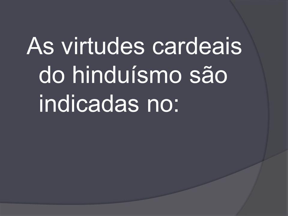 As virtudes cardeais do hinduísmo são indicadas no:
