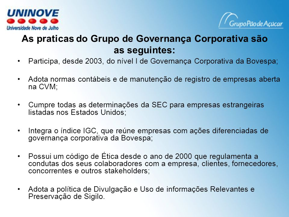 As praticas do Grupo de Governança Corporativa são as seguintes: