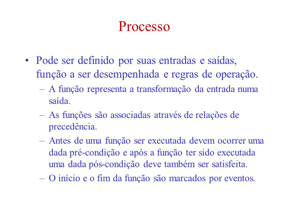 Processo Pode ser definido por suas entradas e saídas, função a ser desempenhada e regras de operação.