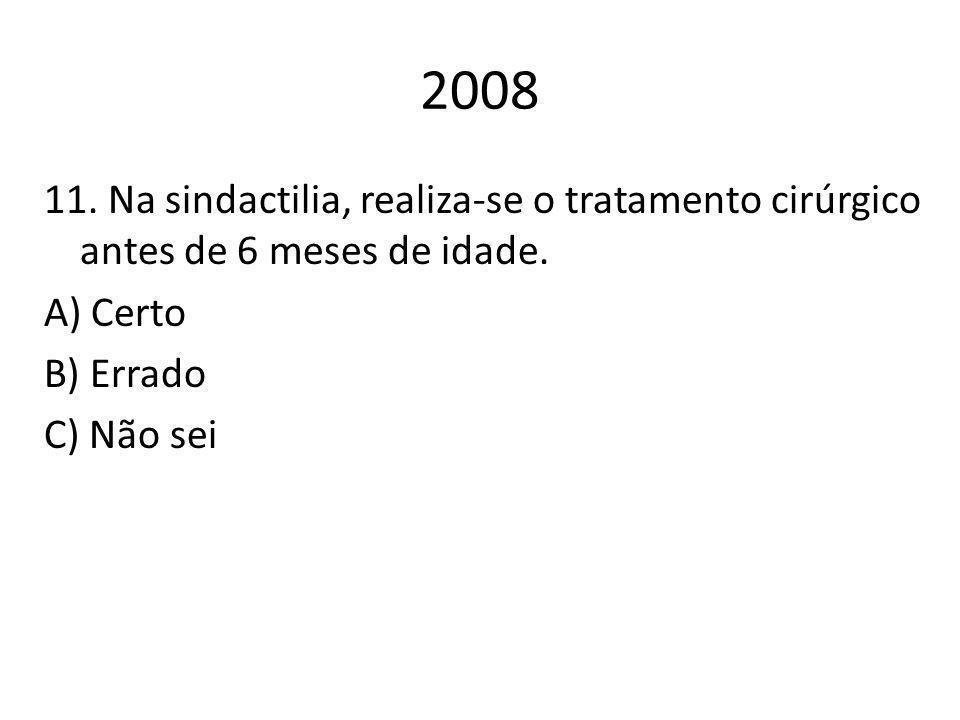 2008 11. Na sindactilia, realiza-se o tratamento cirúrgico antes de 6 meses de idade.