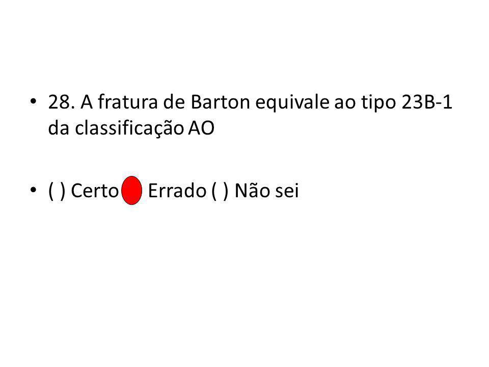 28. A fratura de Barton equivale ao tipo 23B-1 da classificação AO
