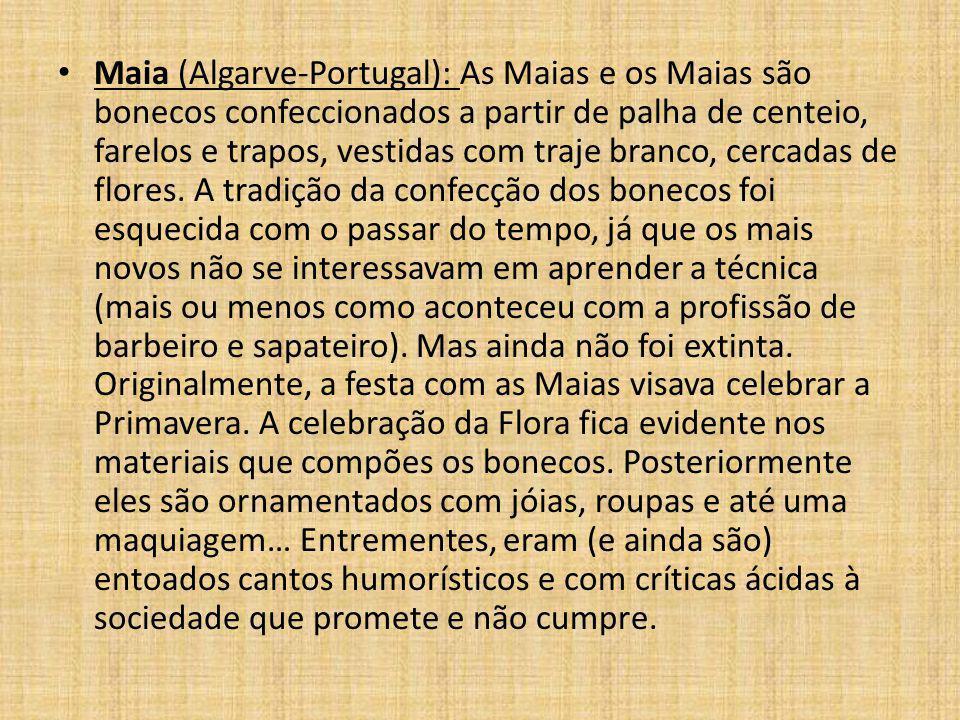Maia (Algarve-Portugal): As Maias e os Maias são bonecos confeccionados a partir de palha de centeio, farelos e trapos, vestidas com traje branco, cercadas de flores.