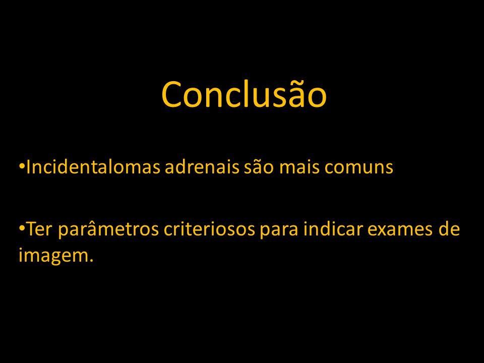 Conclusão Incidentalomas adrenais são mais comuns