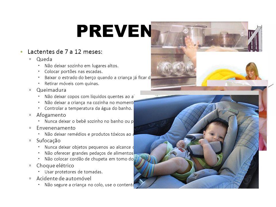 PREVENÇÃO Lactentes de 7 a 12 meses: Queda Queimadura Afogamento