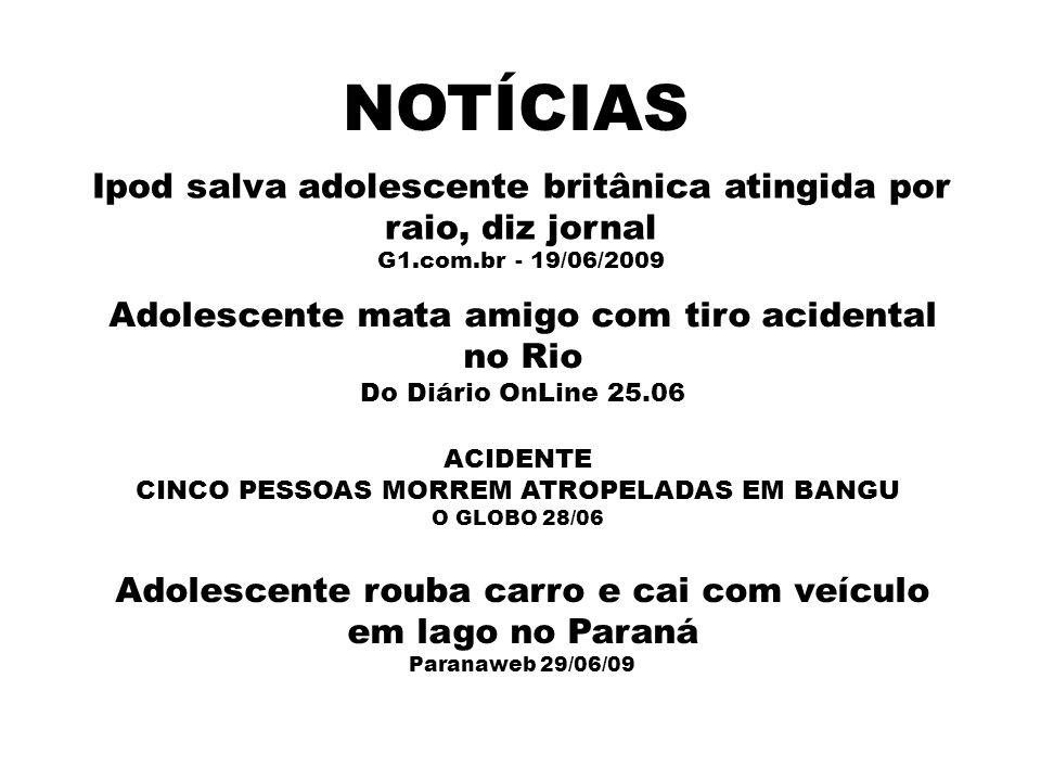 NOTÍCIAS Ipod salva adolescente britânica atingida por raio, diz jornal. G1.com.br - 19/06/2009 Adolescente mata amigo com tiro acidental no Rio.