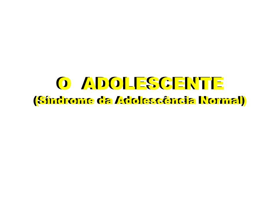 O ADOLESCENTE O ADOLESCENTE (Síndrome da Adolescência Normal)