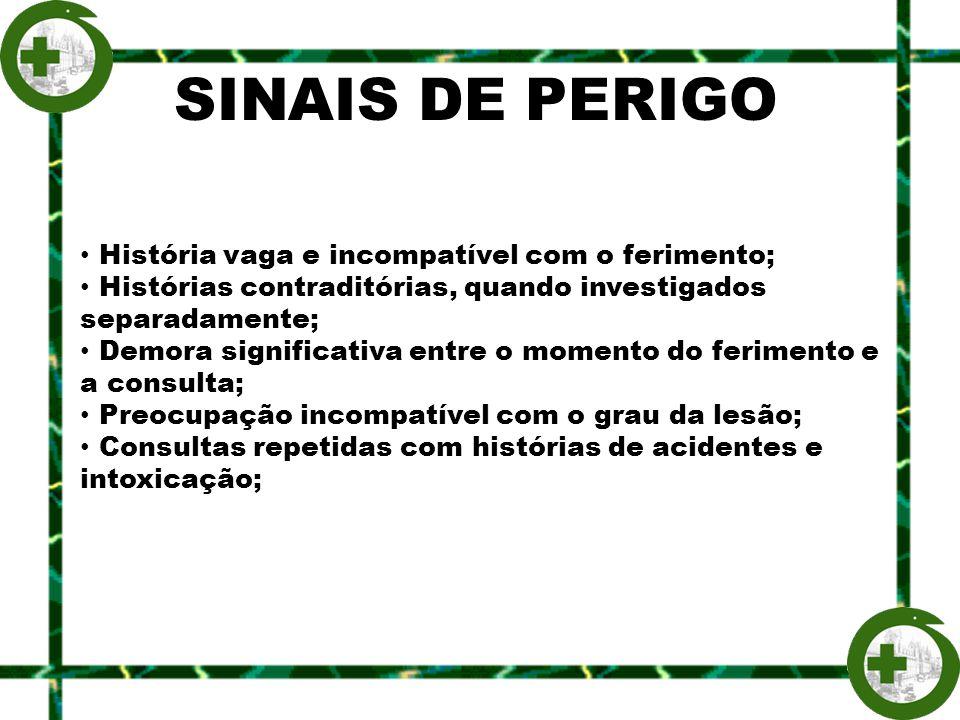 SINAIS DE PERIGO História vaga e incompatível com o ferimento;