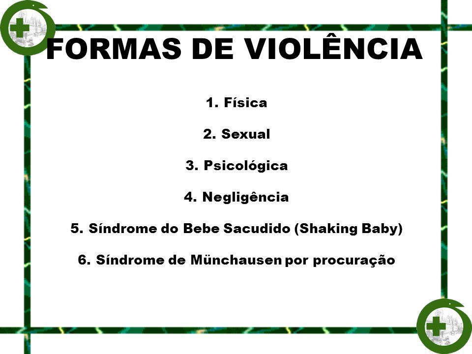 FORMAS DE VIOLÊNCIA Física Sexual Psicológica Negligência