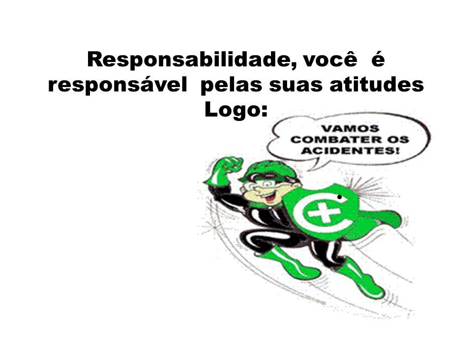 Responsabilidade, você é responsável pelas suas atitudes