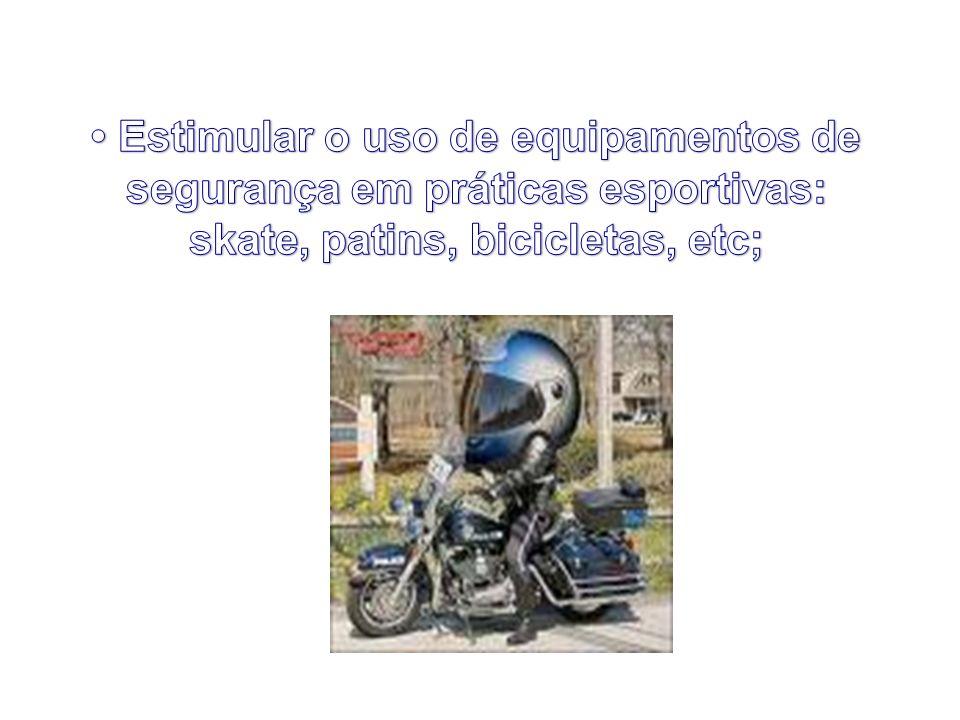 • Estimular o uso de equipamentos de segurança em práticas esportivas: skate, patins, bicicletas, etc;