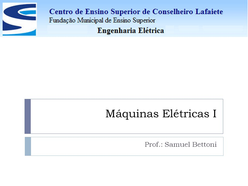 Máquinas Elétricas I Prof.: Samuel Bettoni