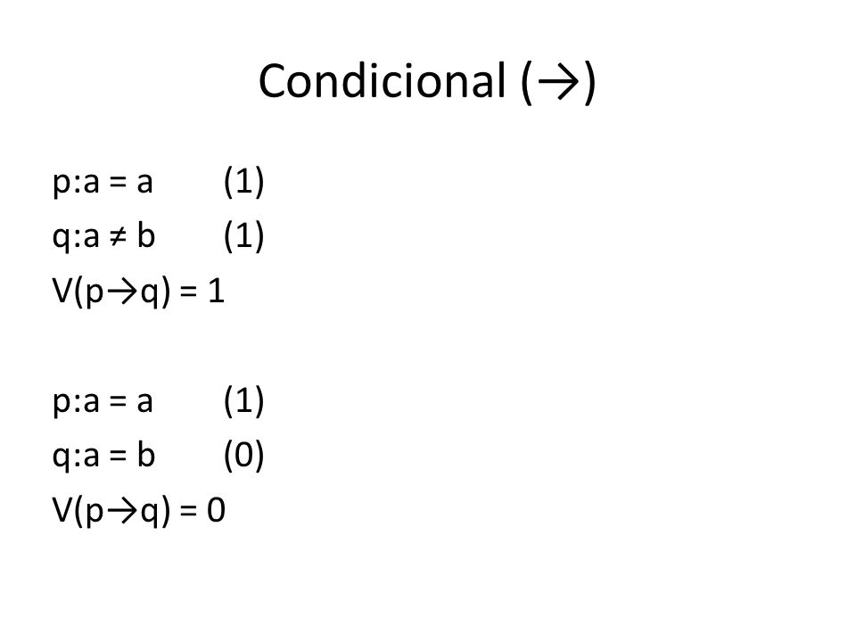 Condicional (→) p:a = a (1) q:a ≠ b (1) V(p→q) = 1 q:a = b (0) V(p→q) = 0