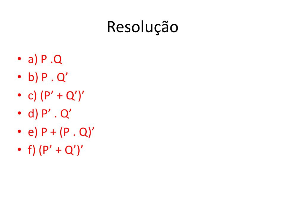 Resolução a) P .Q b) P . Q' c) (P' + Q')' d) P' . Q' e) P + (P . Q)'