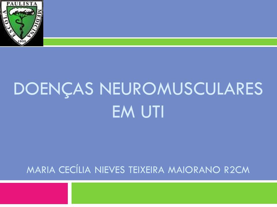 Doenças Neuromusculares em UTI Maria cecília Nieves Teixeira Maiorano R2CM