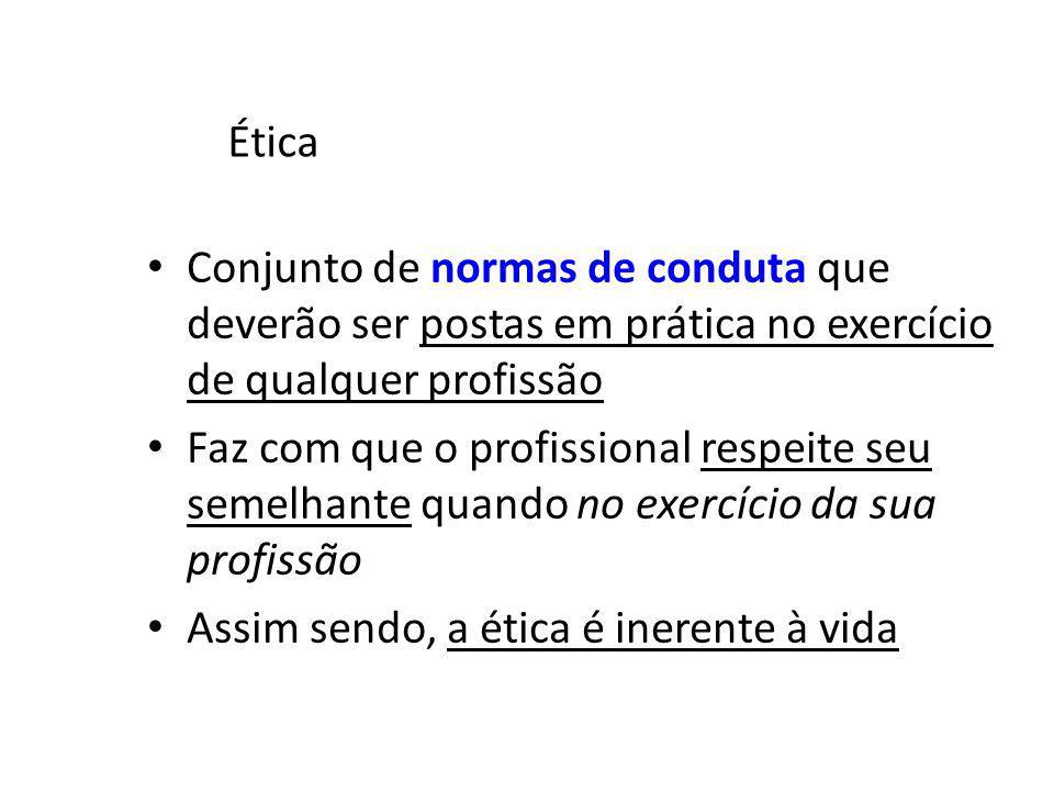 Ética Conjunto de normas de conduta que deverão ser postas em prática no exercício de qualquer profissão.