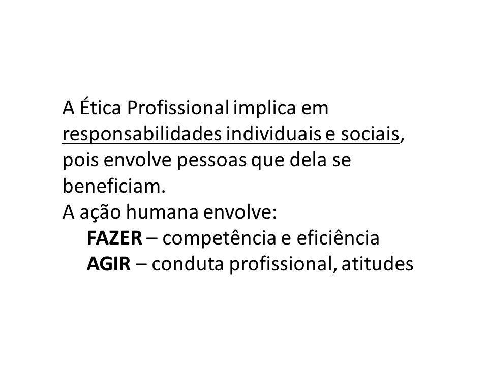 A Ética Profissional implica em responsabilidades individuais e sociais, pois envolve pessoas que dela se beneficiam.