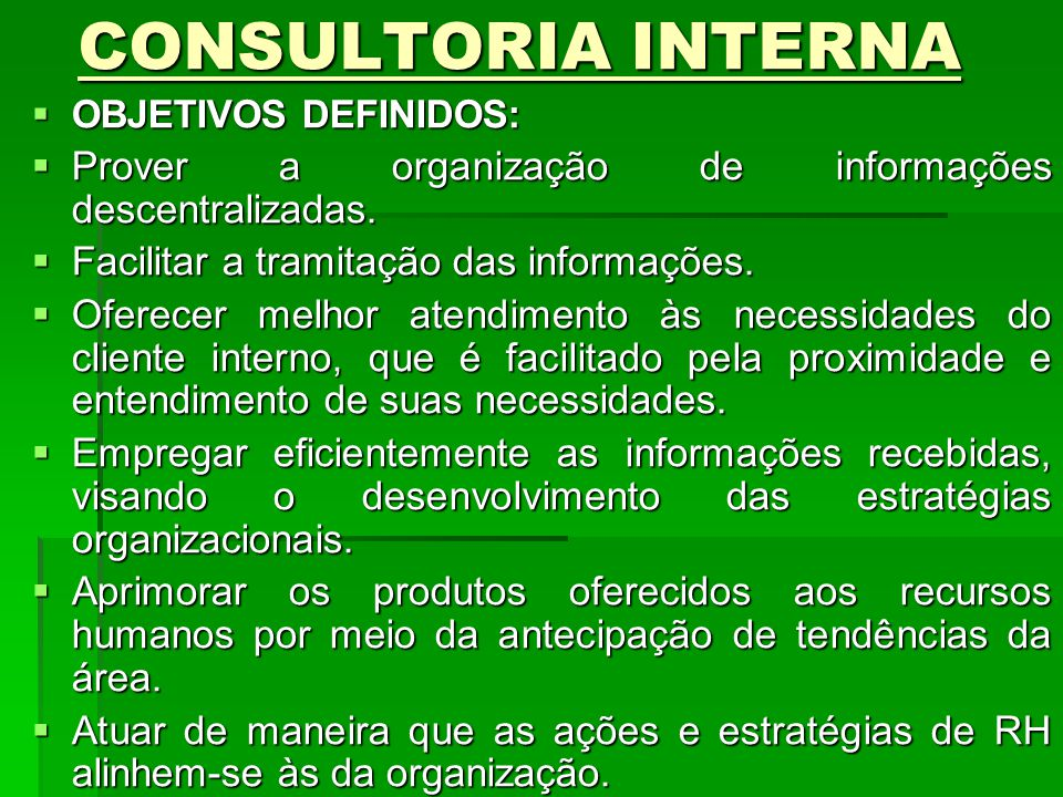 CONSULTORIA INTERNA OBJETIVOS DEFINIDOS: Prover a organização de informações descentralizadas. Facilitar a tramitação das informações.