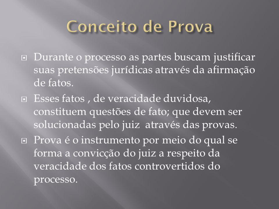 Conceito de Prova Durante o processo as partes buscam justificar suas pretensões jurídicas através da afirmação de fatos.