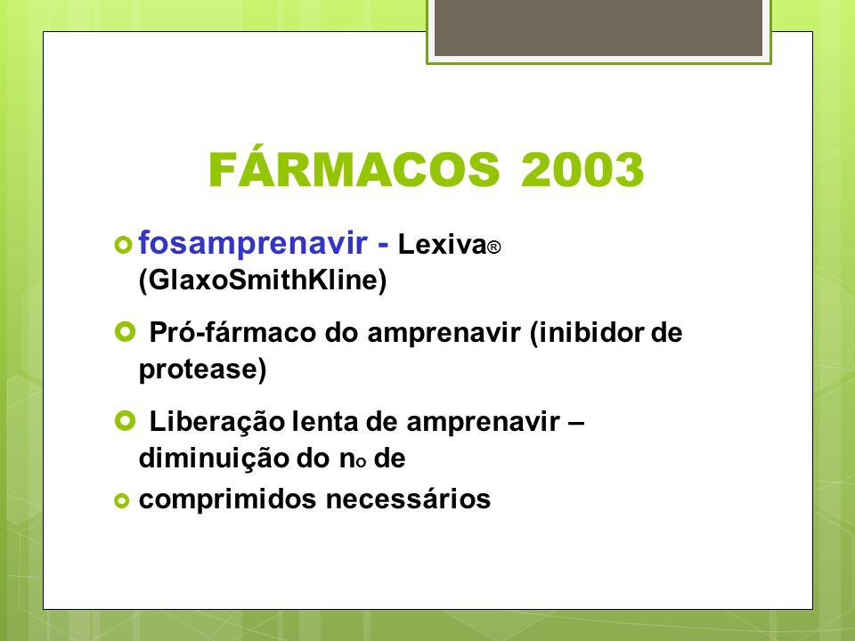 FÁRMACOS 2003 Pró-fármaco do amprenavir (inibidor de protease)