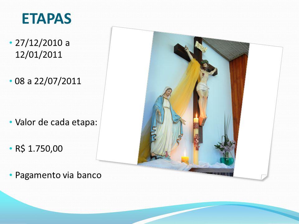 ETAPAS 27/12/2010 a 12/01/2011 08 a 22/07/2011 Valor de cada etapa: