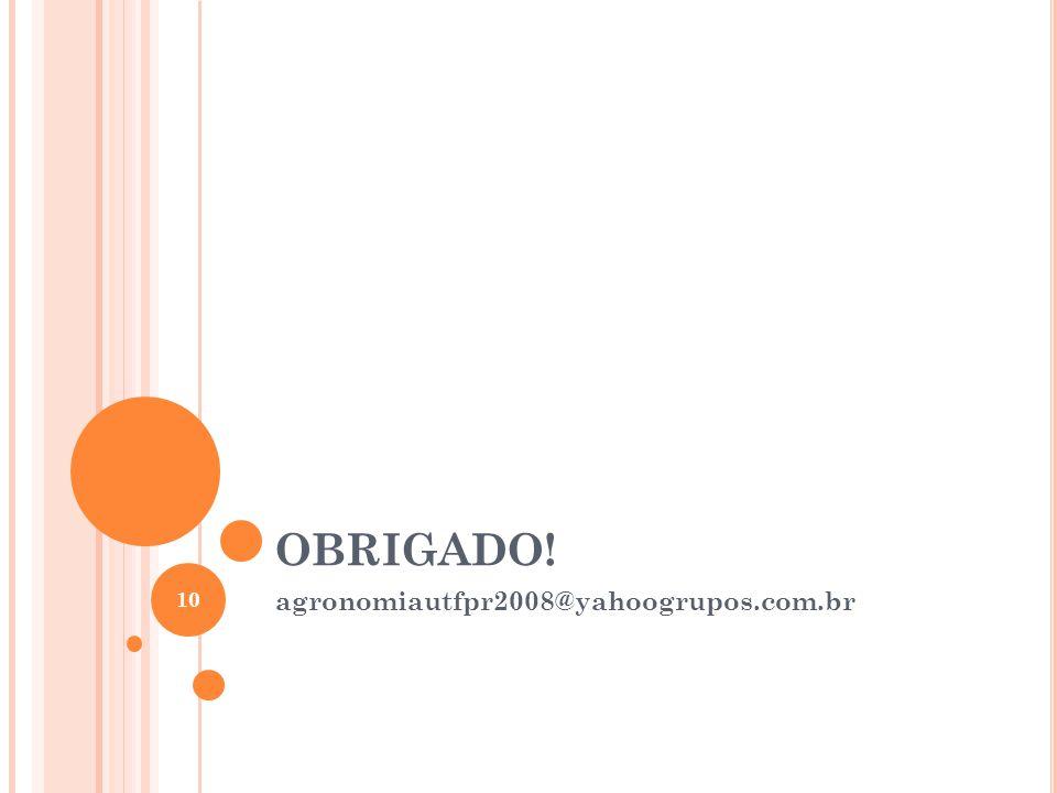 OBRIGADO! agronomiautfpr2008@yahoogrupos.com.br