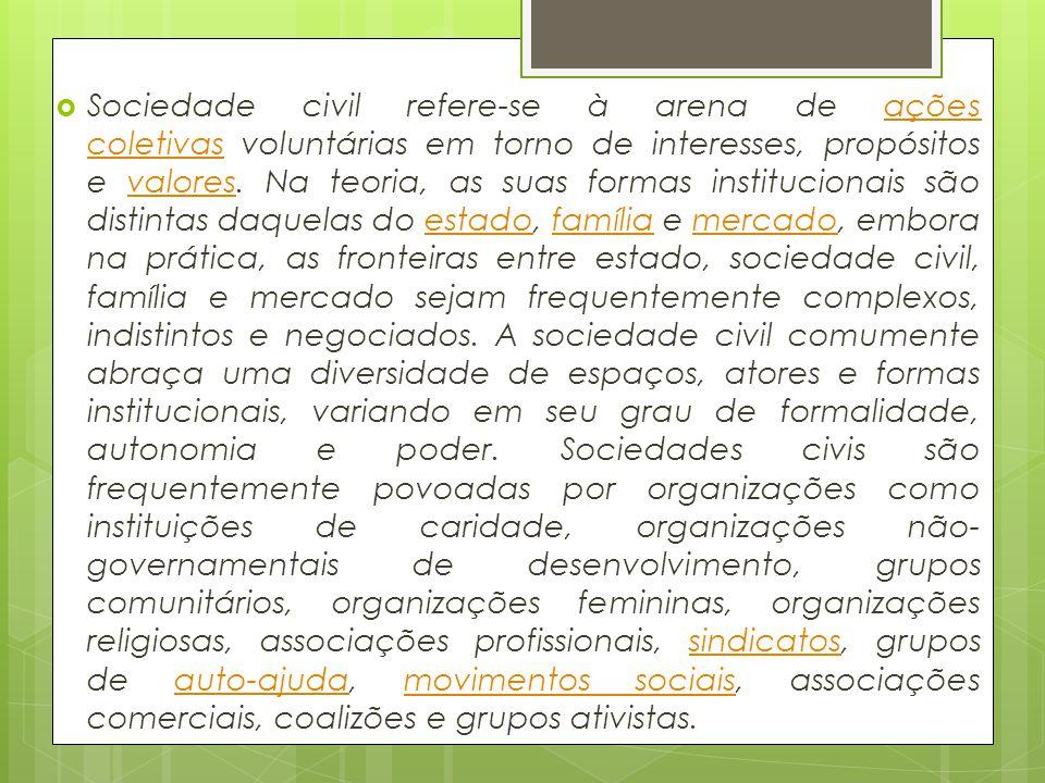 Sociedade civil refere-se à arena de ações coletivas voluntárias em torno de interesses, propósitos e valores.