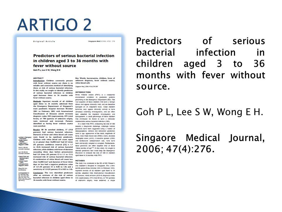 ARTIGO 2 Predictors of serious bacterial infection in children aged 3 to 36 months with fever without source.