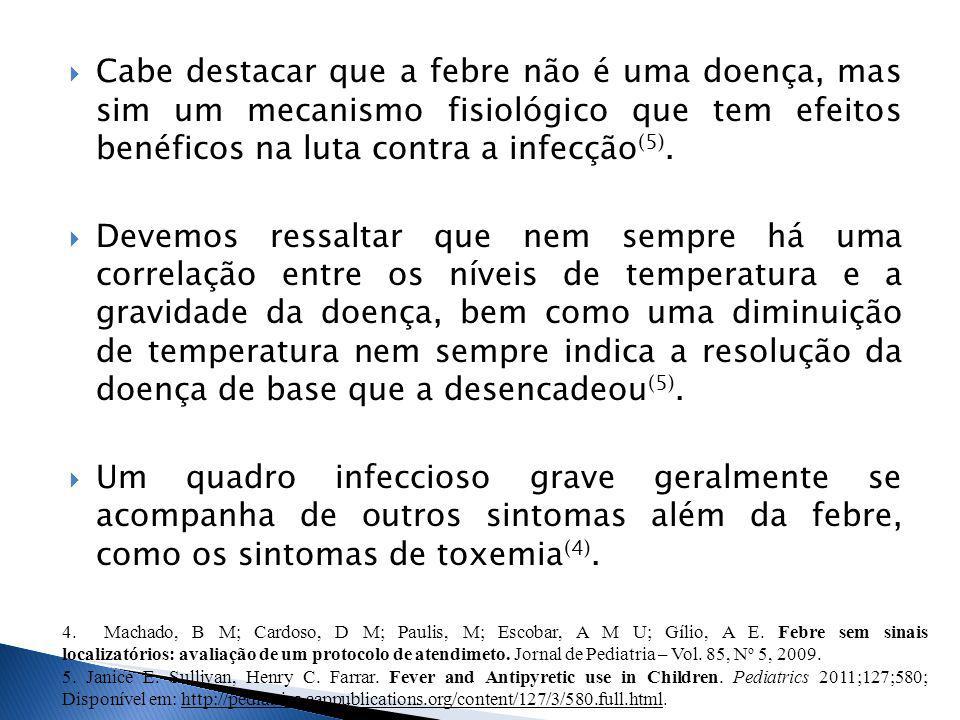Cabe destacar que a febre não é uma doença, mas sim um mecanismo fisiológico que tem efeitos benéficos na luta contra a infecção(5).