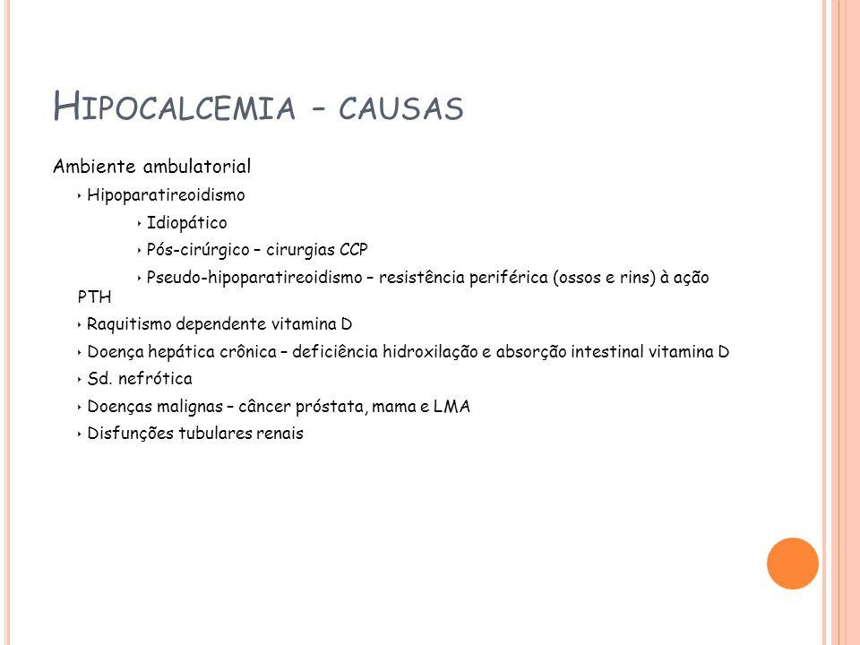 Hipocalcemia - causas Ambiente ambulatorial  Hipoparatireoidismo