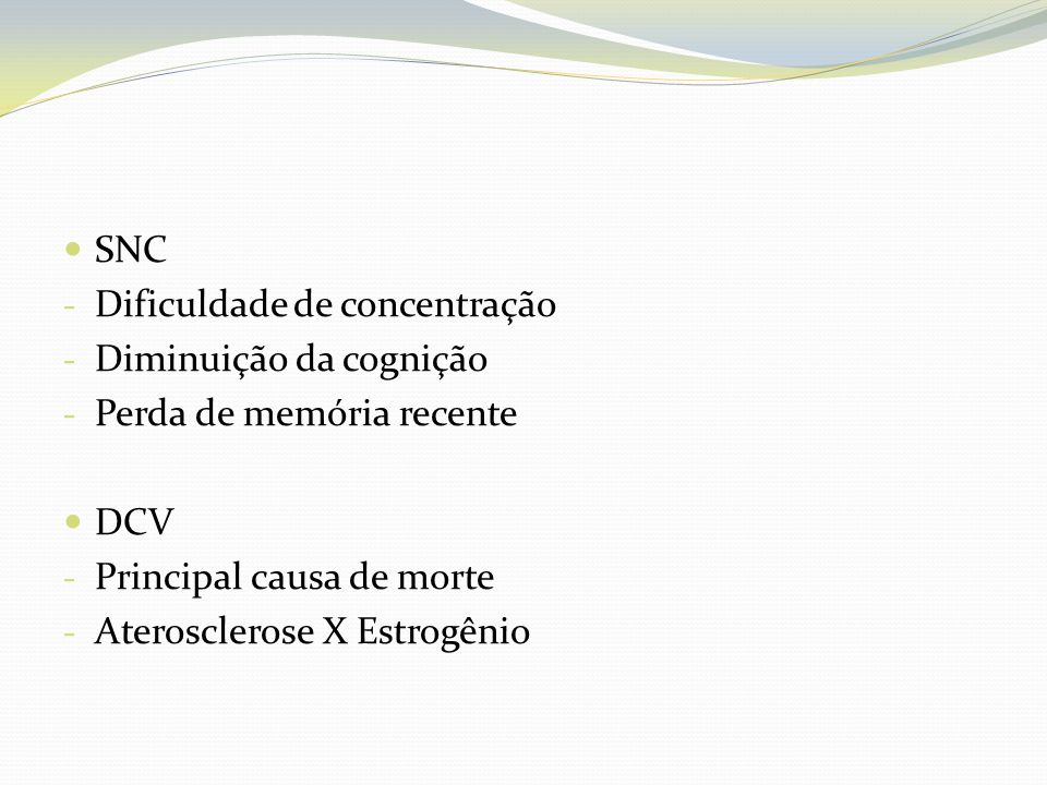 SNC Dificuldade de concentração. Diminuição da cognição. Perda de memória recente. DCV. Principal causa de morte.