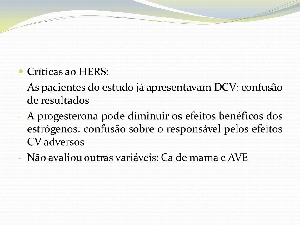 Críticas ao HERS: - As pacientes do estudo já apresentavam DCV: confusão de resultados.