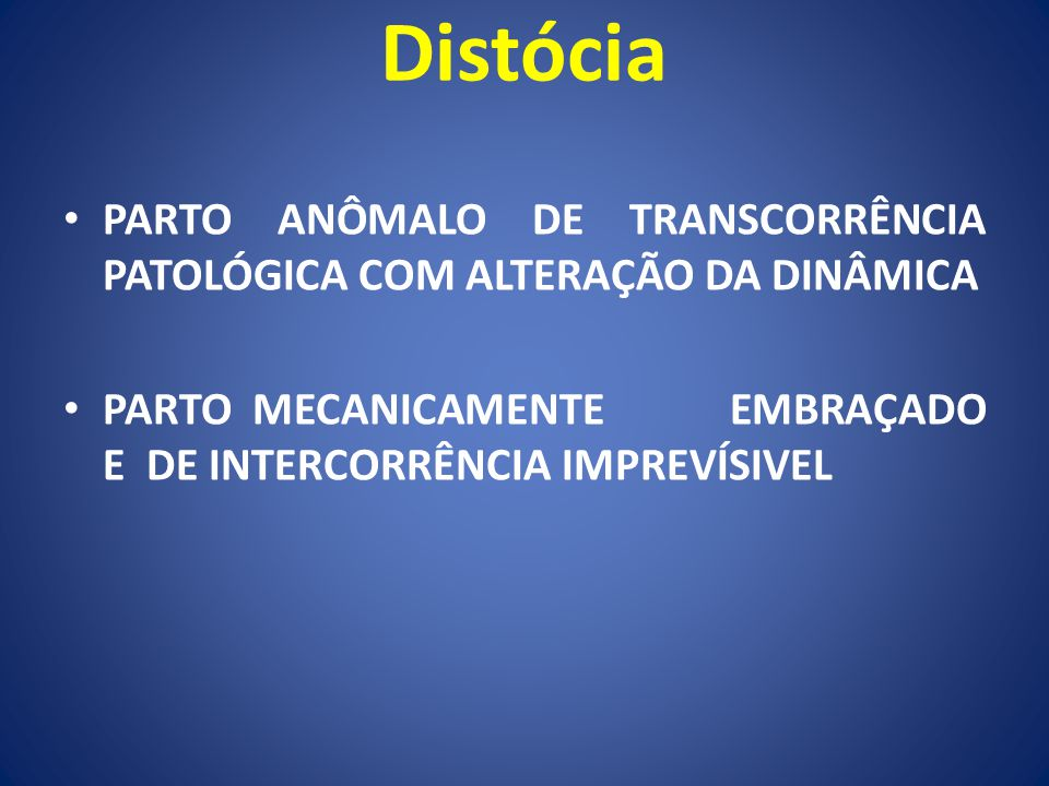 Distócia PARTO ANÔMALO DE TRANSCORRÊNCIA PATOLÓGICA COM ALTERAÇÃO DA DINÂMICA.