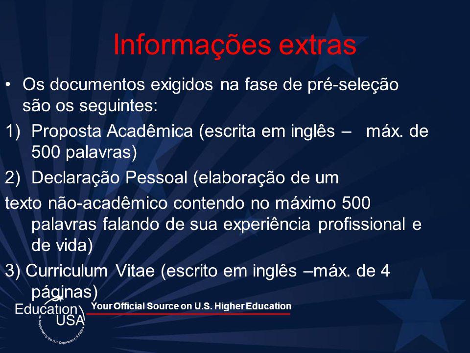 Informações extras Os documentos exigidos na fase de pré-seleção são os seguintes: Proposta Acadêmica (escrita em inglês – máx. de 500 palavras)