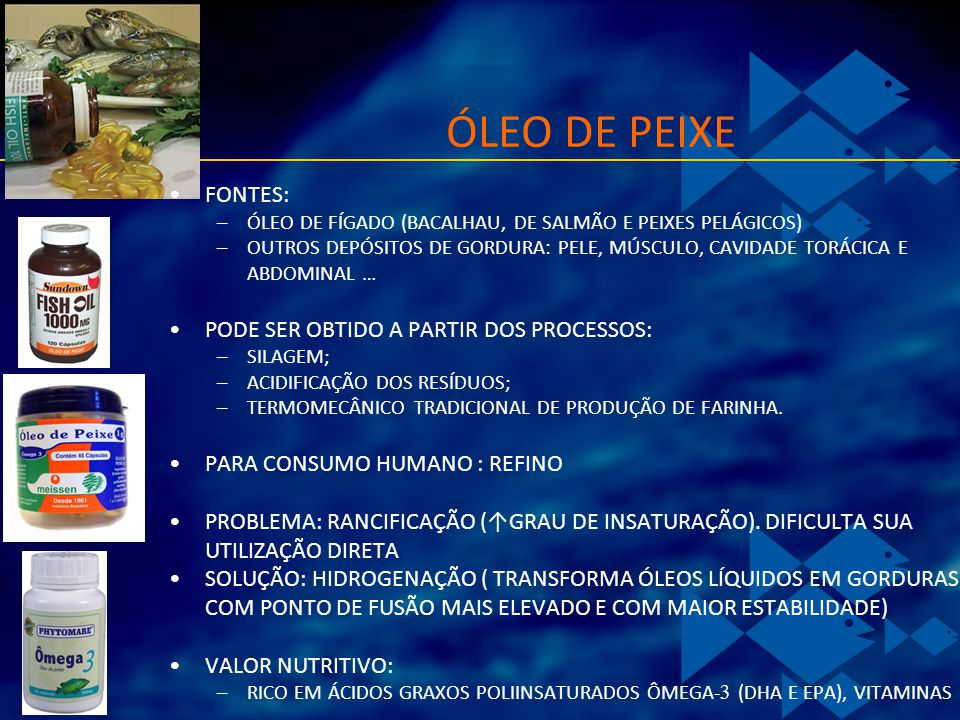 ÓLEO DE PEIXE FONTES: PODE SER OBTIDO A PARTIR DOS PROCESSOS: