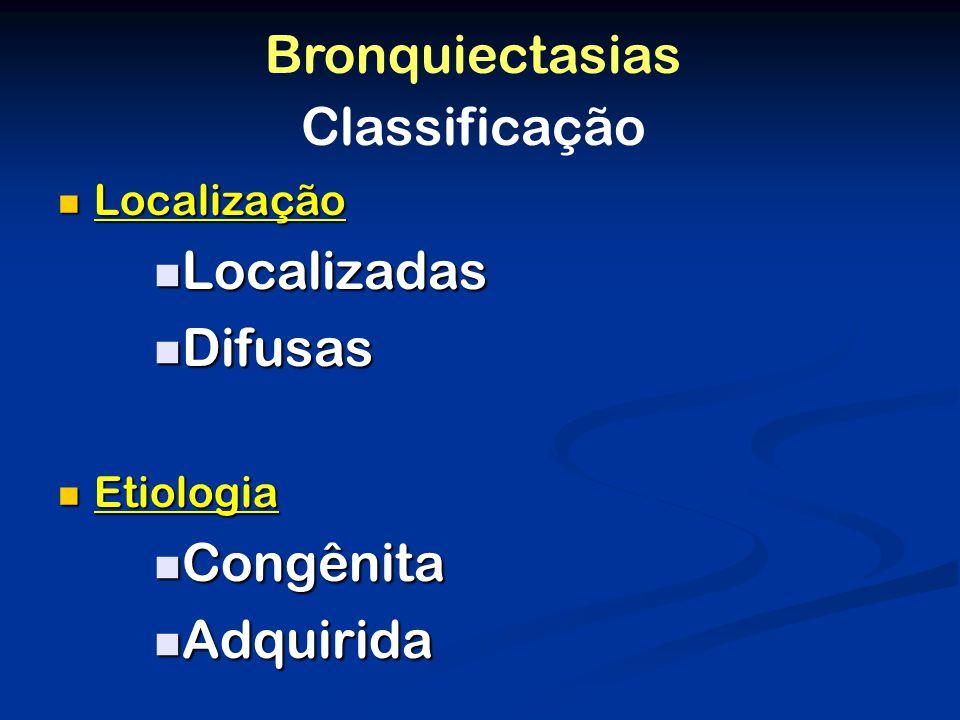 Bronquiectasias Classificação Localizadas Difusas Congênita Adquirida