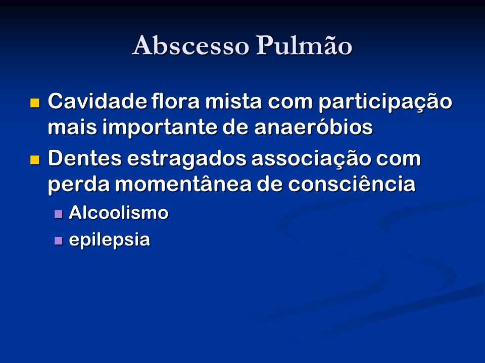 Abscesso Pulmão Cavidade flora mista com participação mais importante de anaeróbios.