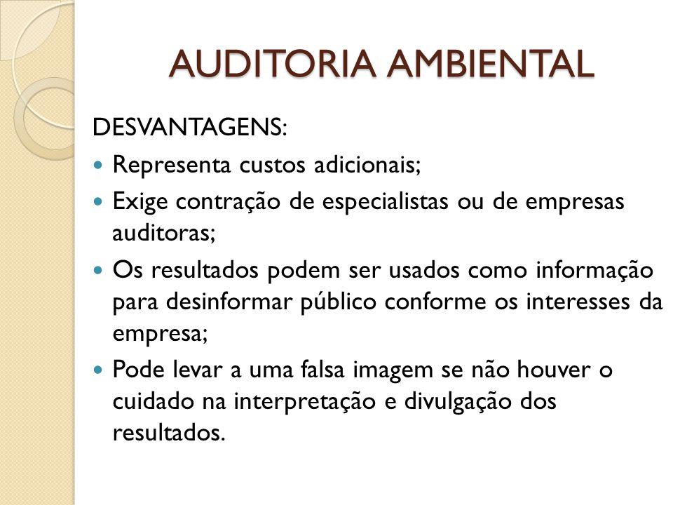 AUDITORIA AMBIENTAL DESVANTAGENS: Representa custos adicionais;
