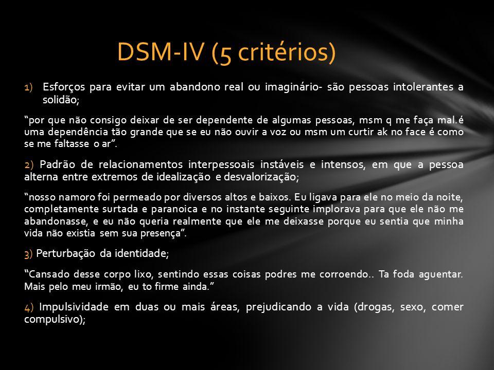 DSM-IV (5 critérios) Esforços para evitar um abandono real ou imaginário- são pessoas intolerantes a solidão;