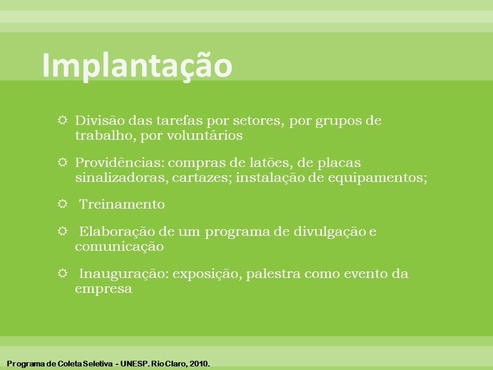 Implantação Divisão das tarefas por setores, por grupos de trabalho, por voluntários.
