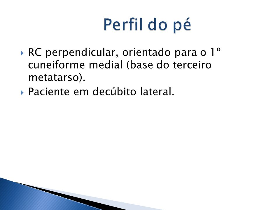Perfil do pé RC perpendicular, orientado para o 1º cuneiforme medial (base do terceiro metatarso).