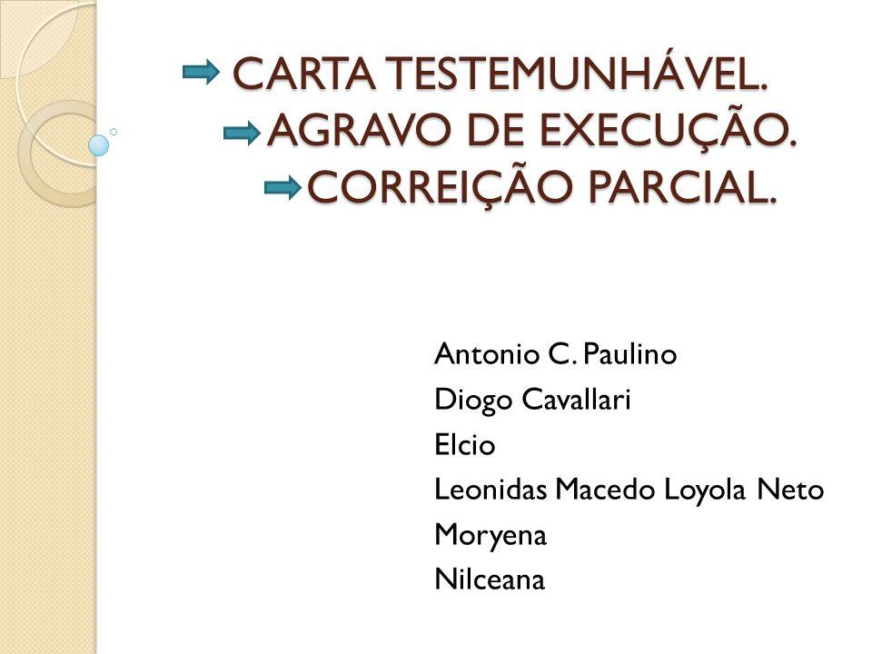 CARTA TESTEMUNHÁVEL. AGRAVO DE EXECUÇÃO. CORREIÇÃO PARCIAL.