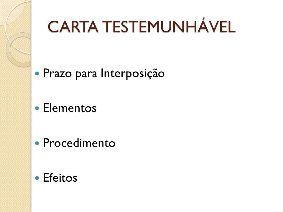 CARTA TESTEMUNHÁVEL Prazo para Interposição Elementos Procedimento