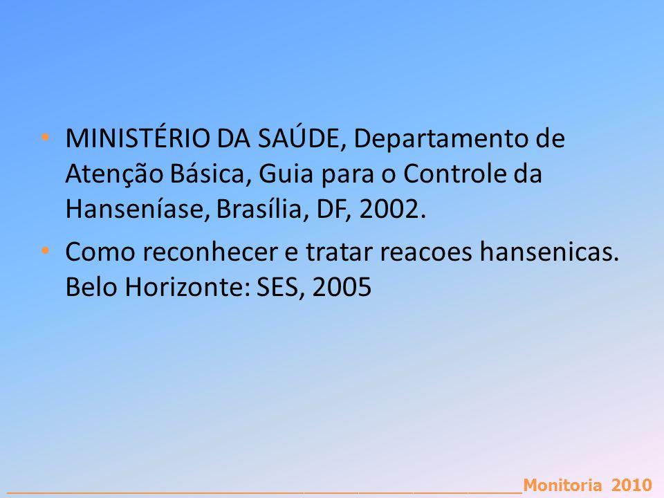 MINISTÉRIO DA SAÚDE, Departamento de Atenção Básica, Guia para o Controle da Hanseníase, Brasília, DF, 2002.
