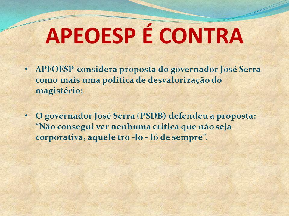 APEOESP É CONTRA APEOESP considera proposta do governador José Serra como mais uma política de desvalorização do magistério;